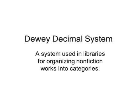 Dewey Decimal System A system used in libraries for organizing nonfiction works into categories.