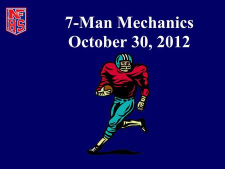 7-Man Mechanics October 30, 2012. Game Review Week #9.