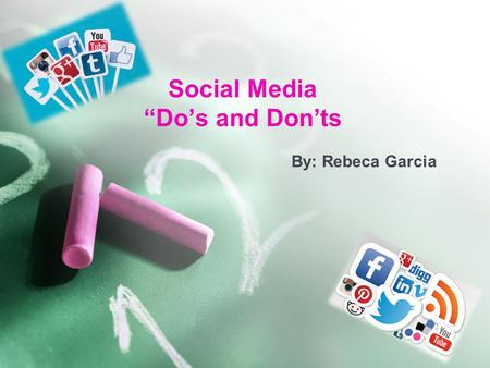 "Social Media ""Do's and Don'ts By: Rebeca Garcia. Social Media and Education When we hear the words ""social media"" that firsts thoughts that come to mind."