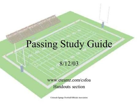 Passing Study Guide 8/12/03 www.eteamz.com/csfoa Handouts section Colorado Springs Football Officials Association.