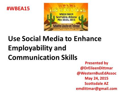 May 24, 2015 Scottsdale AZ Use Social Media to Enhance Employability and Communication.