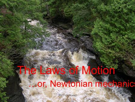 9/5/2006PHY 101 Week21 The Laws of Motion …or, Newtonian mechanics.