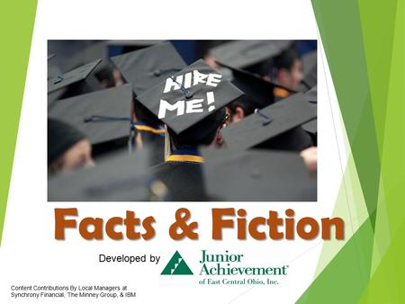 Facts & Fiction Developed by Content Contributions By Local Managers at Synchrony Financial, The Minney Group, & IBM.