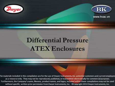 Www.hvac.vn Differential Pressure ATEX Enclosures The materials included in this compilation are for the use of Dwyer Instruments, Inc. potential customers.