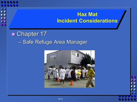 17-1 n Chapter 17 –Safe Refuge Area Manager Haz Mat Incident Considerations.