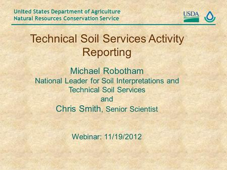 United States Department of Agriculture Natural Resources Conservation Service Technical Soil Services Activity Reporting Michael Robotham National Leader.