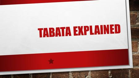 TABATA EXPLAINED. WHAT IS TABATA? TABATA TRAINING IS A HIGH INTENSITY INTERVAL TRAINING (H.I.I.T) WORKOUT DEVELOPED BY DR. TABATA. IT CONSISTS OF EIGHT.