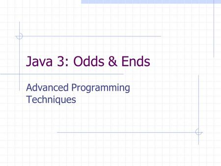 Java 3: Odds & Ends Advanced Programming Techniques.