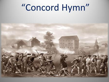 """Concord Hymn"". About the Battle of Lexington and Concord…one of the first battle of the American Revolution."
