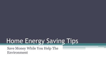 Home Energy Saving Tips Save Money While You Help The Environment.