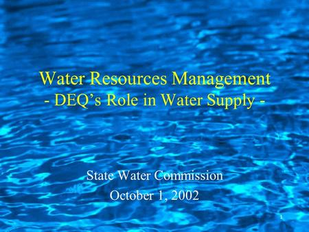 1 Water Resources Management - DEQ's Role in Water Supply - State Water Commission October 1, 2002.