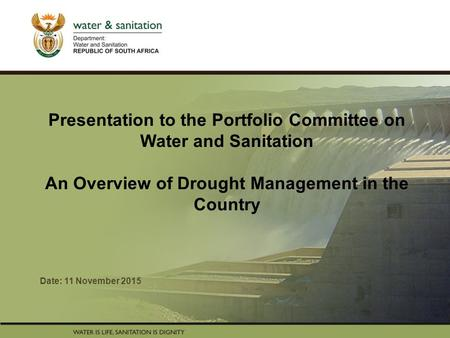 PRESENTATION TITLE Presented by: Name Surname Directorate Date Presentation to the Portfolio Committee on Water and Sanitation An Overview of Drought Management.