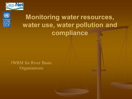 Monitoring water resources, water use, water pollution and compliance IWRM for River Basin Organisations.