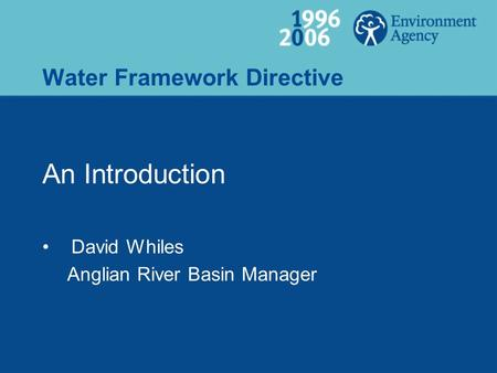 Water Framework Directive An Introduction David Whiles Anglian River Basin Manager.