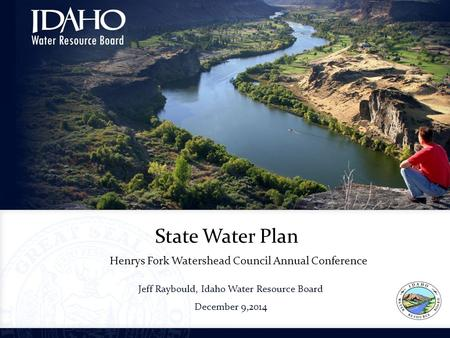 Jeff Raybould, Idaho Water Resource Board December 9,2014 Idaho Council on Industry & Environment Statewide Trends for Water Supply State Water Plan Henrys.