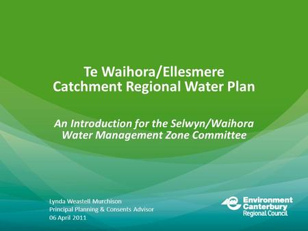 Te Waihora/Ellesmere Catchment Regional Water Plan An Introduction for the Selwyn/Waihora Water Management Zone Committee Lynda Weastell Murchison Principal.