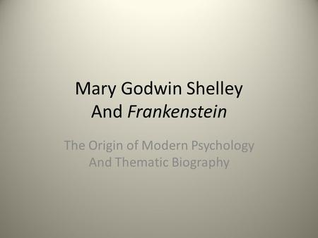 Mary Godwin Shelley And Frankenstein The Origin of Modern Psychology And Thematic Biography.