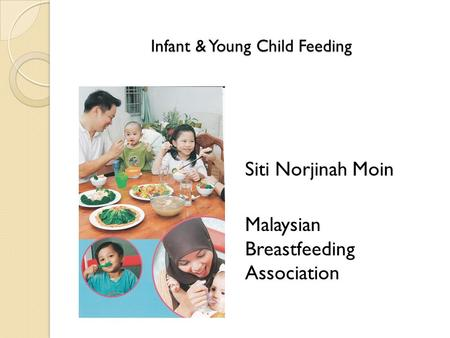 Infant & Young Child Feeding Siti Norjinah Moin Malaysian Breastfeeding Association.