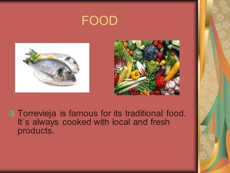 FOOD Torrevieja is famous for its traditional food. It´s always cooked with local and fresh products.