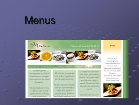 Menus. What is a menu? A listing of food and beverage available to patrons of a food service establishment. Menu's contain courses Elaborate dinners consist.