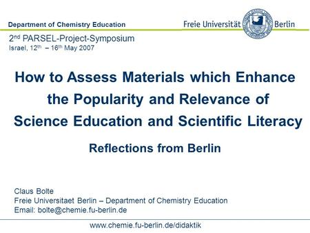Department of Chemistry Education www.chemie.fu-berlin.de/didaktik How to Assess Materials which Enhance the Popularity and Relevance of Science Education.