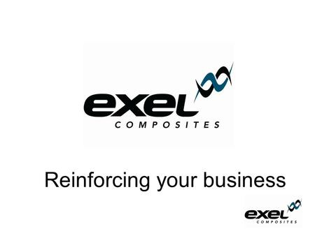 Reinforcing your business. Interim Report Q1 2010 Exel Composites Plc Vesa Korpimies President and CEO.