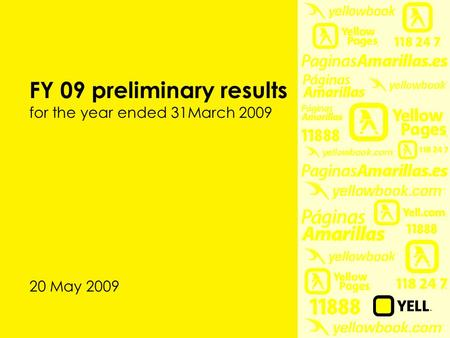 FY 09 preliminary results for the year ended 31March 2009 20 May 2009.