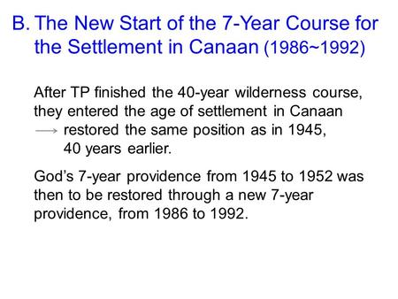 After TP finished the 40-year wilderness course, they entered the age of settlement in Canaan restored the same position as in 1945, 40 years earlier.