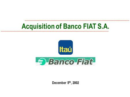 Acquisition of Banco FIAT S.A. December 5 th, 2002.