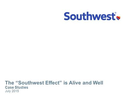 "The ""Southwest Effect"" is Alive and Well Case Studies July 2015."
