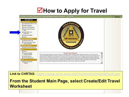  How to Apply for Travel Link to CHRTAS: https://www.atrrs.army.mil/channels/chrtas/default.asphttps://www.atrrs.army.mil/channels/chrtas/default.asp.