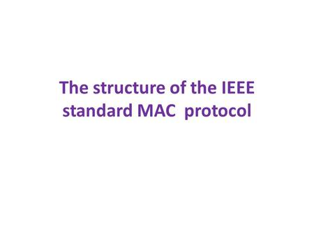 The structure of the IEEE standard MAC protocol. Introduction It consists of one or more basic service sets (BSS) that are interconnected with a distribution.