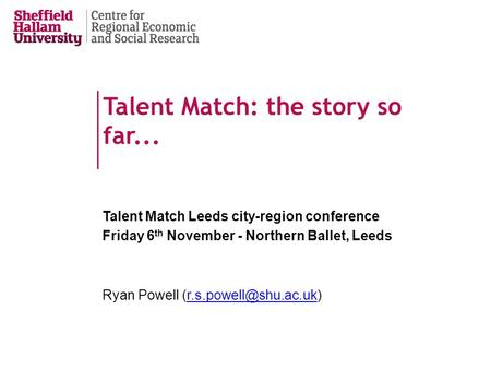 Talent Match: the story so far... Talent Match Leeds city-region conference Friday 6 th November - Northern Ballet, Leeds Ryan Powell