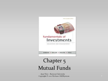1 Chapter 5 <strong>Mutual</strong> <strong>Funds</strong> Ayşe Yüce – Ryerson University Copyright © 2012 McGraw-Hill Ryerson.