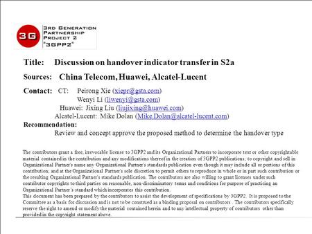 X50-20100125-xxx ZTE Discussion on cdma2000 Charging with PCC Title: Discussion on handover indicator transfer in S2a Sources: China Telecom, Huawei, Alcatel-Lucent.