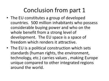 Conclusion from part 1 The EU constitutes a group of developed countries. 500 million inhabitants who possess considerable buying power and who on the.