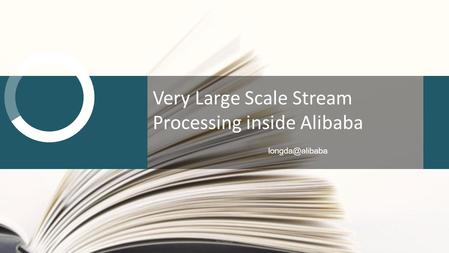Very Large Scale Stream Processing inside Alibaba Alibaba.
