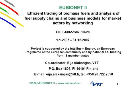EIE065-EUBIONET II – www.eubionet.net 1 EUBIONET II EUBIONET II Efficient trading of biomass fuels and analysis of fuel supply chains and business models.