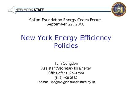 New York Energy Efficiency Policies Tom Congdon Assistant Secretary for Energy Office of the Governor (518) 408-2552