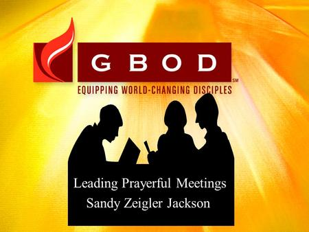Leading Prayerful Meetings Sandy Zeigler Jackson.