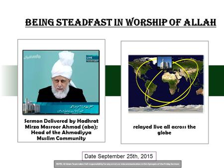 NOTE: Al Islam Team takes full responsibility for any errors or miscommunication in this Synopsis of the Friday Sermon Date September 25th, 2015 Being.
