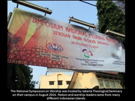 The National Symposium on Worship was hosted by Jakarta Theological Seminary on their campus in August 2014. Pastors and worship leaders came from many.