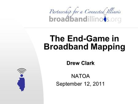 The End-Game in Broadband Mapping Drew Clark NATOA September 12, 2011.
