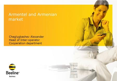 Cheglygbashev Alexander Head of Inter-operator Cooperation department Armentel and Armenian market.