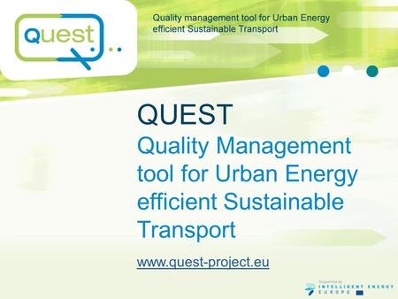 QUEST Quality Management tool for Urban Energy efficient Sustainable Transport www.quest-project.eu.
