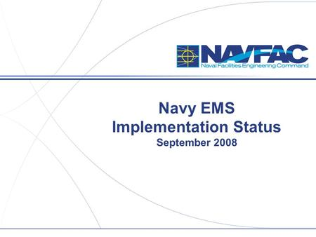 Navy EMS Implementation Status September 2008. 2 Title/Group/Section,etc. Navy EMS Requirements  Fully conforming EMS by Sept 2009  U.S. (by EO) and.