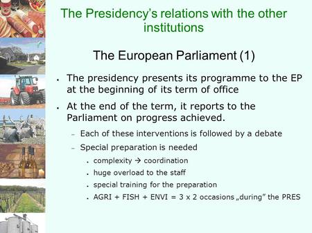 The Presidency's relations with the other institutions The European Parliament (1) ● The presidency presents its programme to the EP at the beginning of.