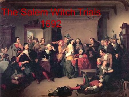The Salem Witch Trials 1692. Outbreak In the last few weeks of 1691, young ladies begin to experiment with magic to look at their futures, Why? Daughter.