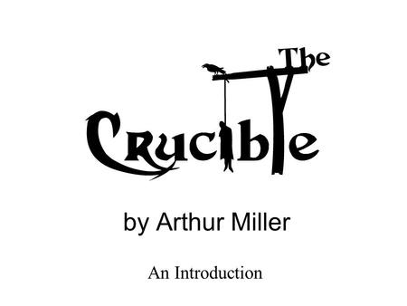 "By Arthur Miller An Introduction. Contents 1.Arthur Miller – Biography. 2.The Salem Witch Hunts 3.Why did Miller Write ""The Crucible""? 4.McCarthyism 5.Main."
