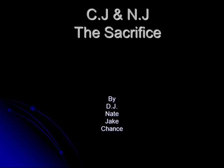 C.J & N.J The Sacrifice By D.J. Nate Jake Chance.